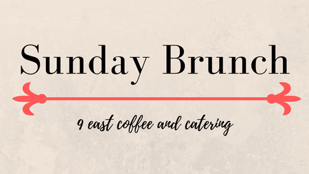 Nine East Coffee & Catering - Sunday Brunch